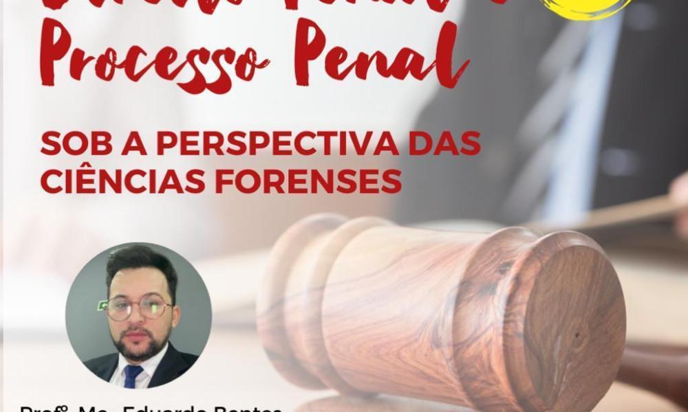 Direito Penal e Processo Penal sob as Perspectivas das Ciências Forenses